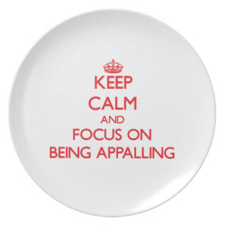 Keep Calm and focus on Being Appalling Party Plates