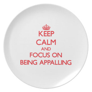 Keep calm and focus on BEING APPALLING Plates