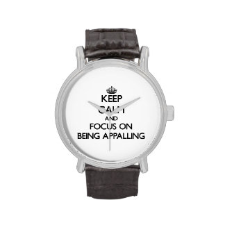 Keep Calm And Focus On Being Appalling Watches