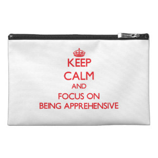 Keep Calm and focus on Being Apprehensive Travel Accessory Bag