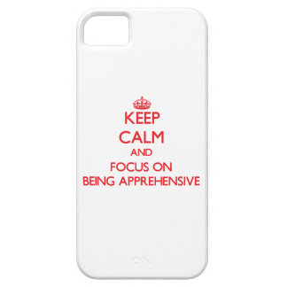 Keep Calm and focus on Being Apprehensive iPhone 5 Cover