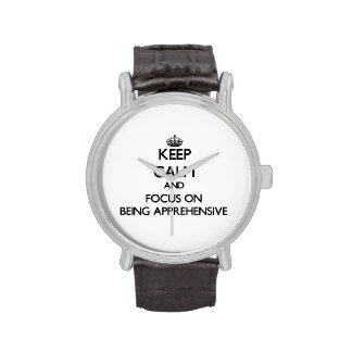 Keep Calm and focus on Being Apprehensive Wristwatch