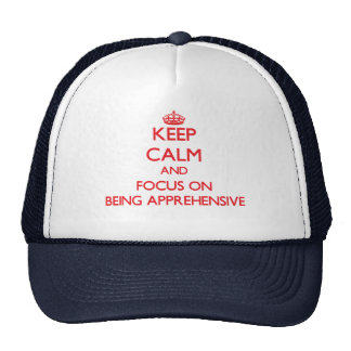 Keep Calm and focus on Being Apprehensive Mesh Hats