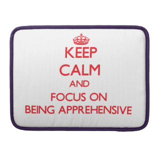 Keep Calm and focus on Being Apprehensive MacBook Pro Sleeve