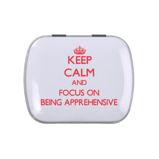 Keep calm and focus on BEING APPREHENSIVE Jelly Belly Candy Tins