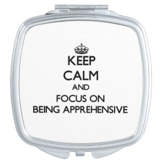 Keep Calm and focus on Being Apprehensive Vanity Mirrors
