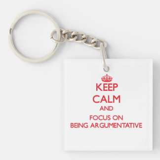 Keep calm and focus on BEING ARGUMENTATIVE Double-Sided Square Acrylic Keychain
