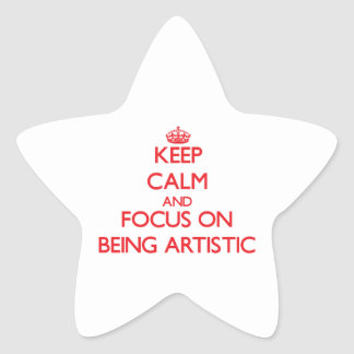 Keep Calm and focus on Being Artistic Stickers