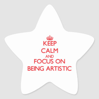 Keep calm and focus on BEING ARTISTIC Sticker