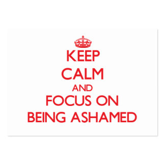 Keep calm and focus on BEING ASHAMED Business Card Template