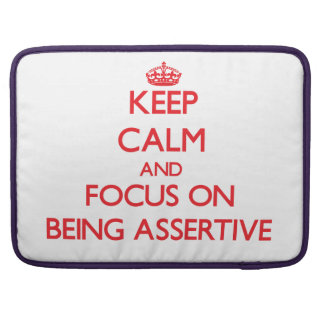 Keep Calm and focus on Being Assertive MacBook Pro Sleeves