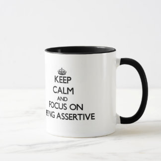 Keep Calm And Focus On Being Assertive Mug