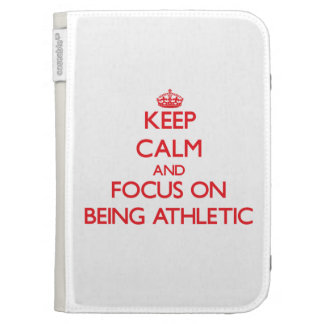 Keep calm and focus on BEING ATHLETIC Cases For The Kindle