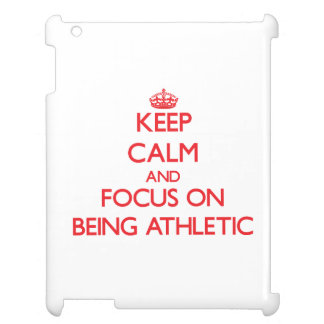 Keep calm and focus on BEING ATHLETIC iPad Cover