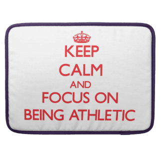 Keep calm and focus on BEING ATHLETIC Sleeves For MacBook Pro
