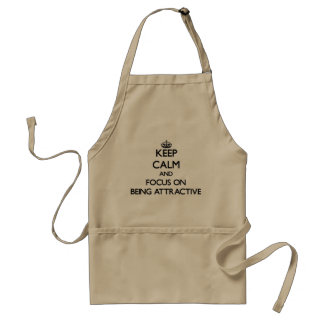 Keep Calm And Focus On Being Attractive Aprons