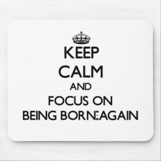 Keep Calm and focus on Being Born-Again Mousepads