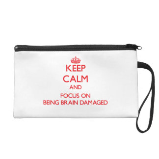 Keep Calm and focus on Being Brain Damaged Wristlet Purse