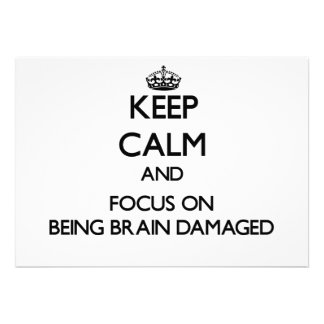Keep Calm and focus on Being Brain Damaged Personalized Invitations