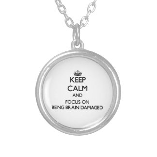Keep Calm and focus on Being Brain Damaged Pendants