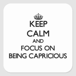 Keep Calm and focus on Being Capricious Square Stickers