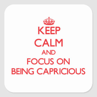 Keep Calm and focus on Being Capricious Square Sticker
