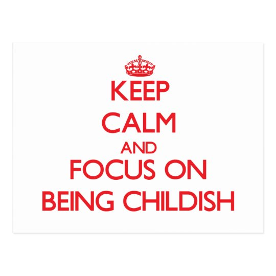 Keep Calm and focus on Being Childish Postcard