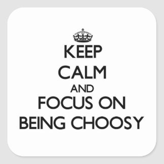 Keep Calm and focus on Being Choosy Square Stickers