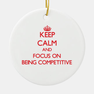 Keep Calm and focus on Being Competitive Christmas Tree Ornament