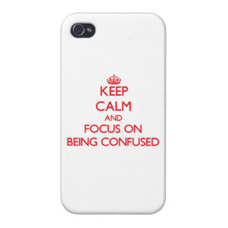 Keep Calm and focus on Being Confused iPhone 4 Cases