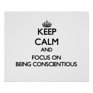 Keep Calm and focus on Being Conscientious Posters