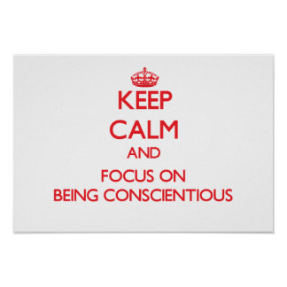 Keep Calm and focus on Being Conscientious Print