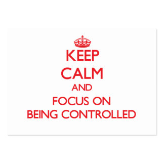 Keep Calm and focus on Being Controlled Business Card