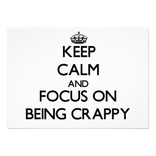 Keep Calm and focus on Being Crappy Personalized Announcements