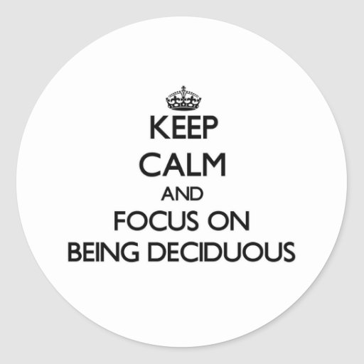 Keep Calm and focus on Being Deciduous Sticker