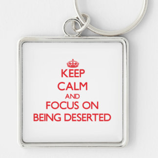 Keep Calm and focus on Being Deserted Keychain