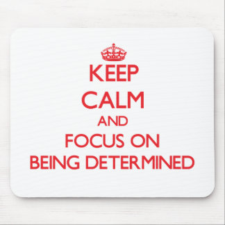 Keep Calm and focus on Being Determined Mouse Pad