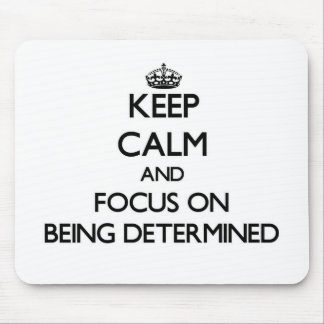 Keep Calm and focus on Being Determined Mouse Pads