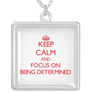 Keep Calm and focus on Being Determined Necklace