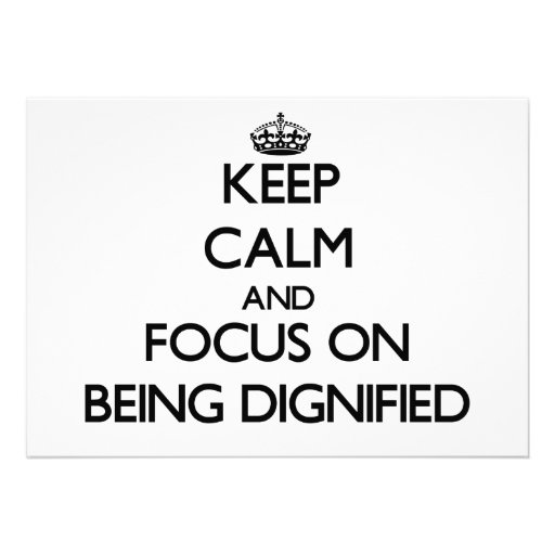 Keep Calm and focus on Being Dignified Personalized Invite