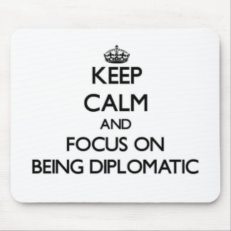 Keep Calm and focus on Being Diplomatic Mouse Pads