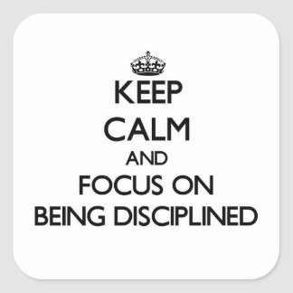 Keep Calm and focus on Being Disciplined Square Sticker