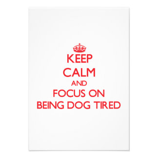 Keep Calm and focus on Being Dog Tired Announcement