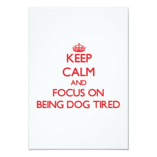 """Keep Calm and focus on Being Dog Tired 3.5"""" X 5"""" Invitation Card"""