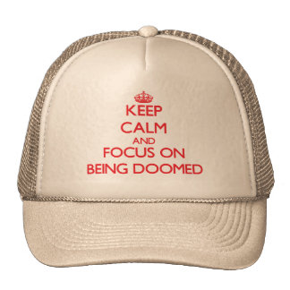 Keep Calm and focus on Being Doomed Hats