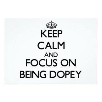 Keep Calm and focus on Being Dopey 13 Cm X 18 Cm Invitation Card