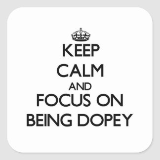 Keep Calm and focus on Being Dopey Square Sticker