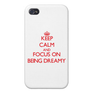 Keep Calm and focus on Being Dreamy iPhone 4 Cases