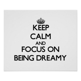Keep Calm and focus on Being Dreamy Print