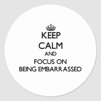 Keep Calm and focus on BEING EMBARRASSED Stickers